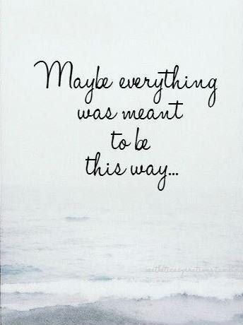 Maybe Everything Was Meant To Be This Way Picture Quotes