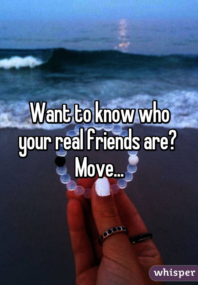Want To Know Who Your Real Friends Are Move
