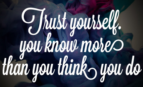 Trust Yourself You Know More Than Think You Do Quotespicturescom