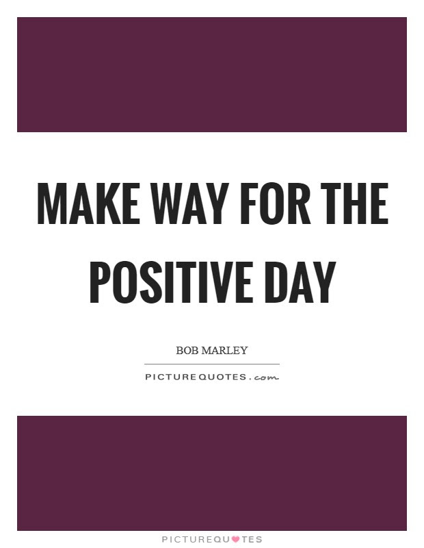 Make Way For The Positive Day Picture Quotes