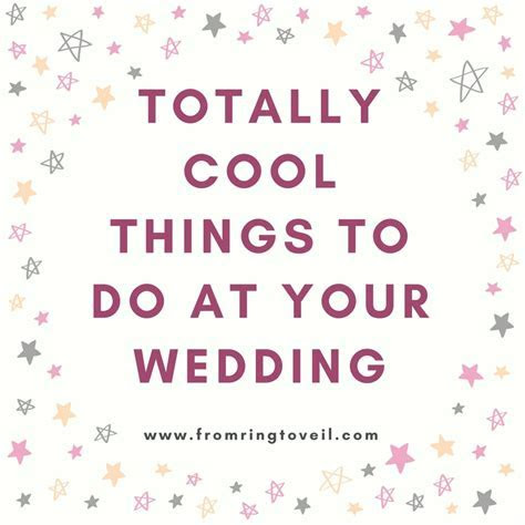 125   Totally Cool Things To Do At Your Wedding   From