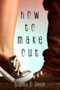 Title: How to Make Out, Author: Brianna Shrum