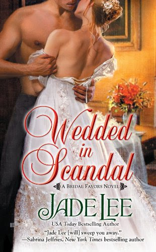 Wedded in Scandal (A BRIDAL FAVORS NOVEL) by Jade Lee