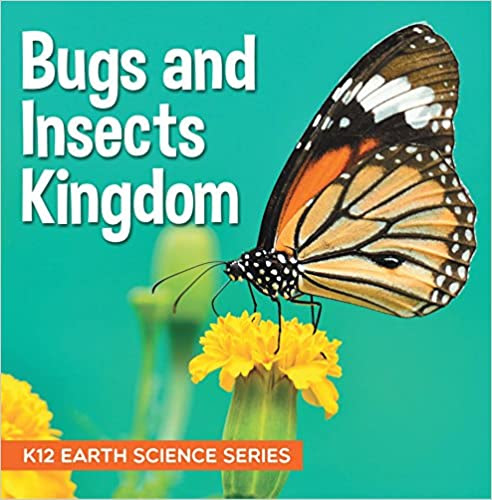 Bugs and Insects Kingdom : K12 Earth Science Series: Insects for Kids (Children's Zoology Books