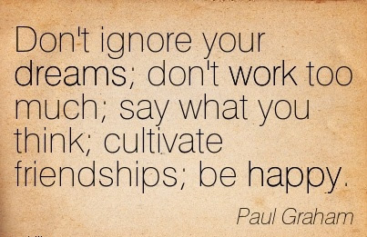 Motivational Work Quote By Paul Graham Dont Ignore Your Dreams