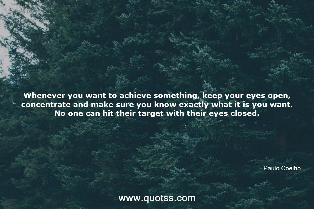 Whenever You Want To Achieve Something Keep Your Eyes Open