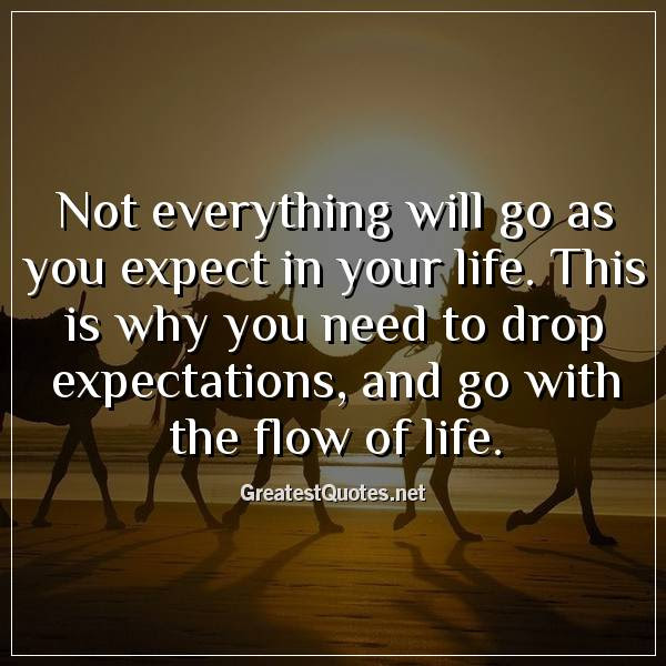 Not Everything Will Go As You Expect In Your Life This Is Why You