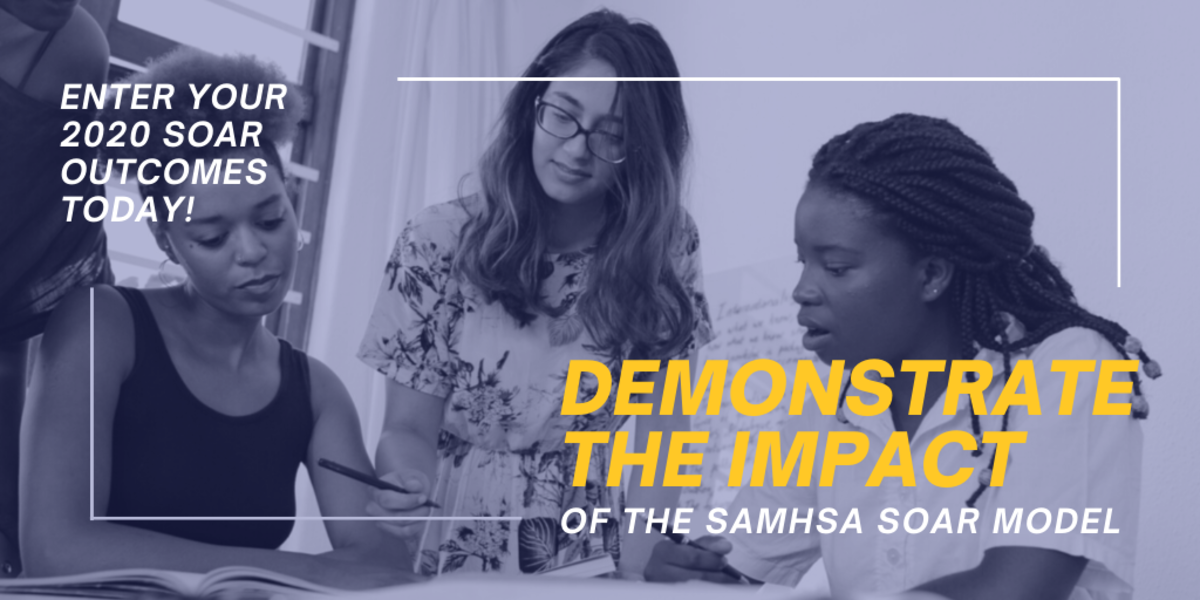 Enter Your 2020 SOAR Outcomes Today! Demonstrate the Impact of the SAMHSA SOAR Model