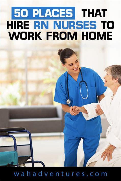 places  hire rn nurses  work  home