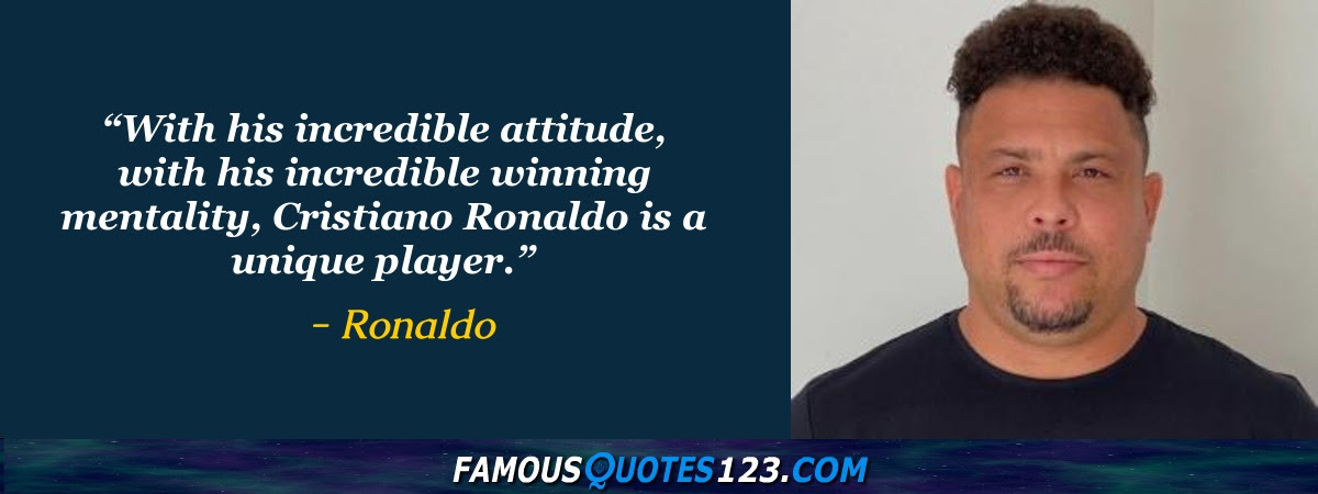 Ronaldo Quotes Famous Quotations By Ronaldo Sayings By Ronaldo