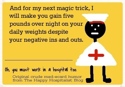 And for my next magic trick, I will make you gain five pounds over night on your daily weights despite your negative ins and outs nurse ecard humor photo,