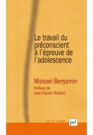 Le travail du préconscient à l'épreuve de l'adolescence, M. BENYAMIN