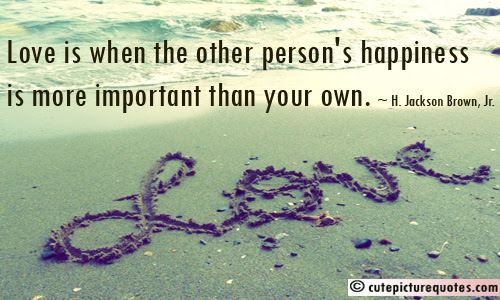 Love Is When The Other Person S Happiness Is More Important Than