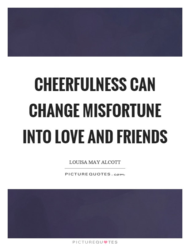 Cheerfulness Can Change Misfortune Into Love And Friends Picture