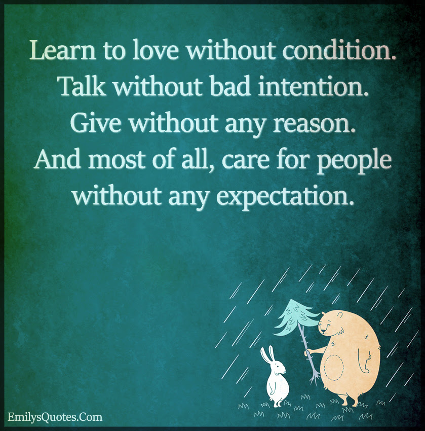 Learn To Love Without Condition Talk Without Bad Intention Give