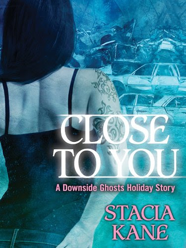 Close to You: A Downside Ghosts Story (A Heroes and Heartbreakers Original) by Stacia Kane