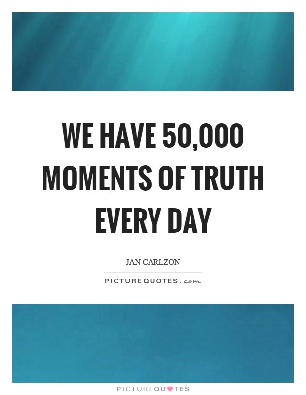 We Have 50000 Moments Of Truth Every Day Picture Quotes
