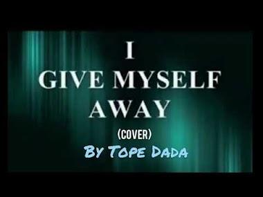 I Give Myself Away William Mcdowell (Spontaneous Worship) -  by Tope Dada