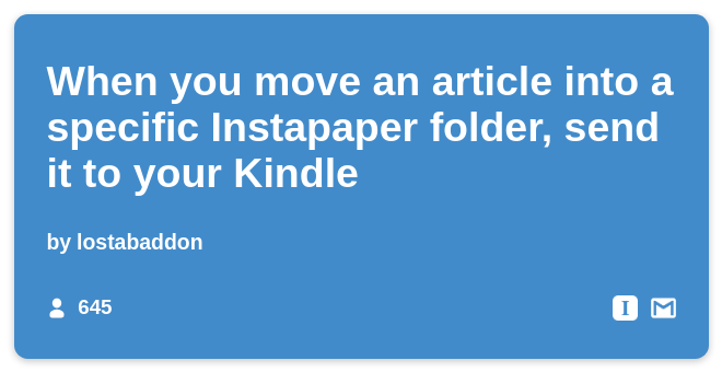 IFTTT Recipe: When you move an article into a specific Instapaper folder, send it to your Kindle connects instapaper to gmail