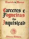 Carceres e Fogueiras da Inquisição : Processos contra Antônio José, o <i> Judeu</i>