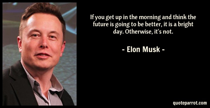 If You Get Up In The Morning And Think The Future Is Go By Elon