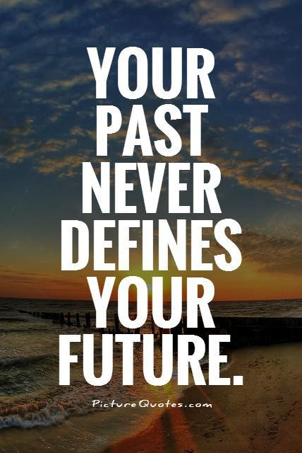 Your Past Never Defines Your Future Picture Quotes