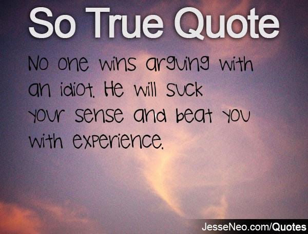 No One Wins Arguing With An Idiot He Will Suck Your Sense And Beat