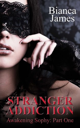 Stranger Addiction (Awakening Sophy: Part One) by Bianca James