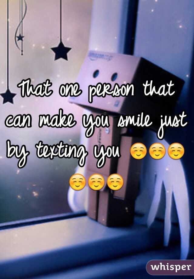 That One Person That Can Make You Smile Just By Texting You