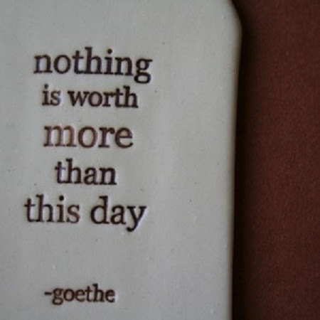 Nothing Is Worth More Than This Day Johann Wolfgang Von Goethe