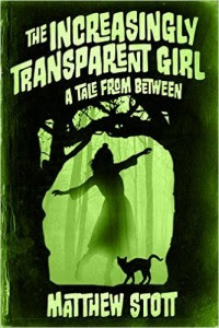 The Increasingly Transparent Girl by Matthew Stott