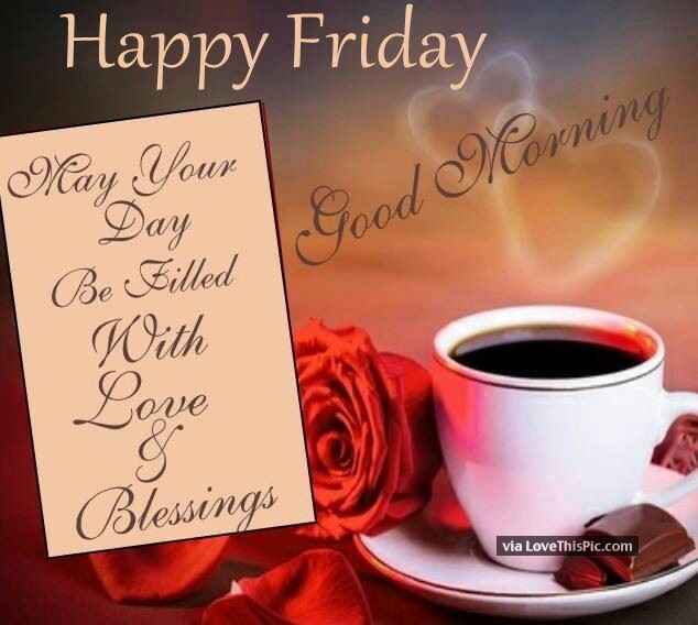 Happy Friday Good Morning May Your Day Be Filled With Blessings
