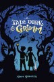 Tale Dark and Grimm by Adam Gidwitz book cover