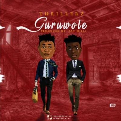 MUSIC:Thrillerz – Guruwole