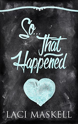 So . . . That HappenedBy Laci Maskell