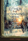 http://www.barnesandnoble.com/w/either-the-beginning-or-the-end-of-the-world-terry-farish/1121311808?ean=9781467774833