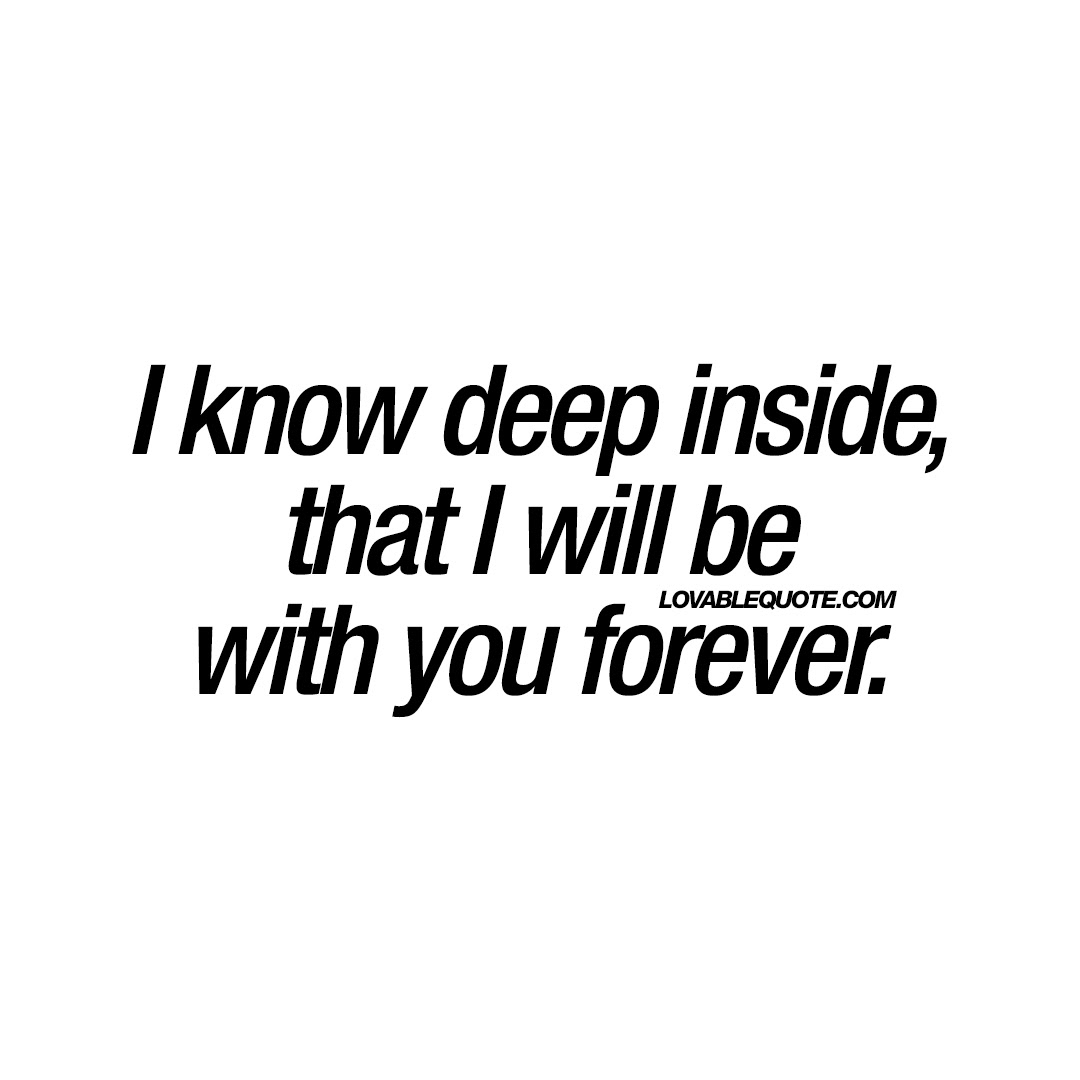 I Know Deep Inside That I Will Be With You Forever Quotes About
