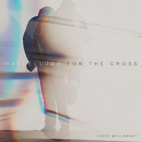 Hallelujah For The Cross Lyrics Chris