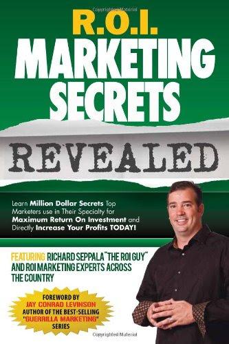 R.O.I. Marketing Secrets RevealedBy Richard Seppala, Brian Horn, Dustin Mathews