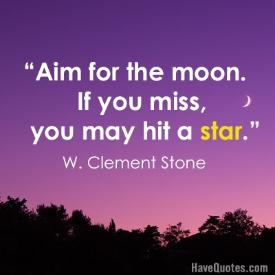 Aim For The Moon If You Miss You May Hit A Star Quote Life Quotes
