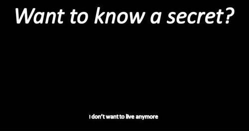 Want To Know A Secret I Dont Want To Live Anymore Picture Quotes