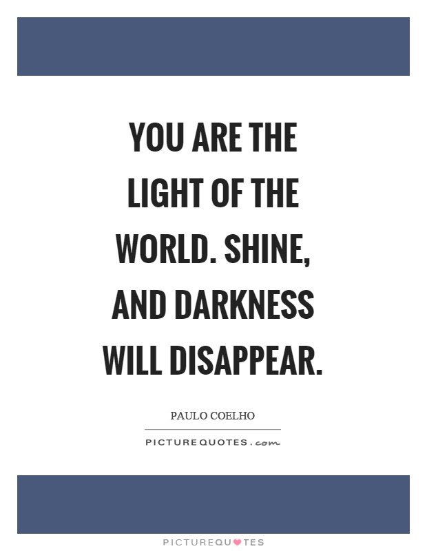 You Are The Light Of The World Shine And Darkness Will