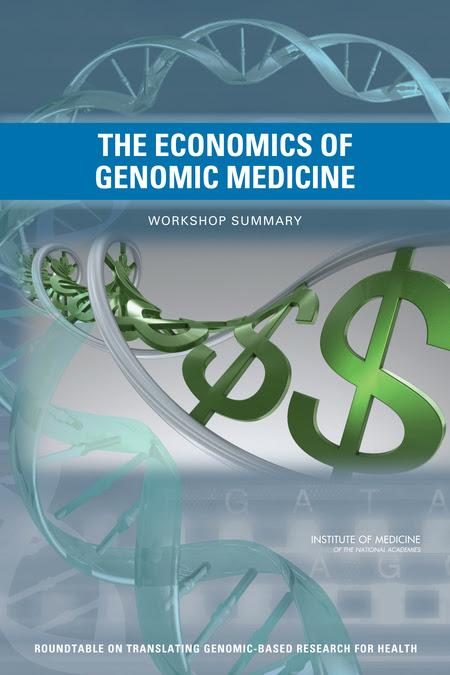 The Economics of Genomic Medicine:  Workshop Summary