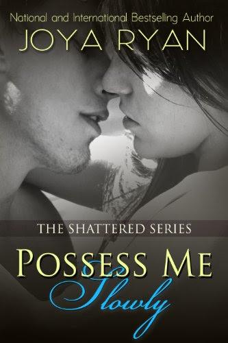 Possess Me Slowly (The Shattered Series) by Joya Ryan