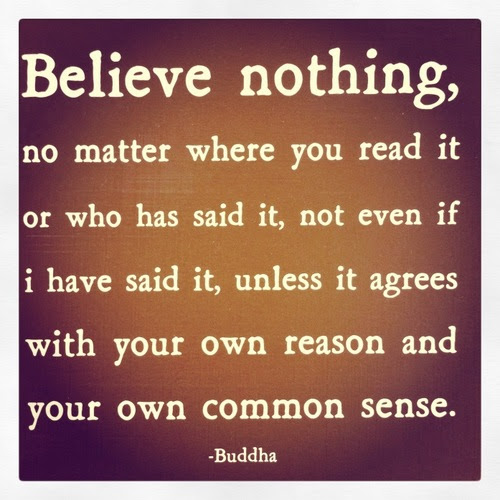 Believe Nothing No Matter Where You Read It Or Who Has Said It