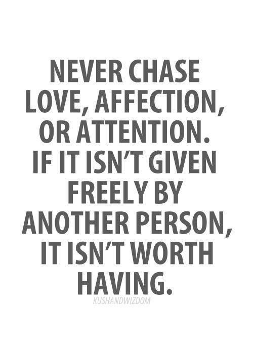 Quote Never Chase Love Affection Or Attention We Know How To Do It