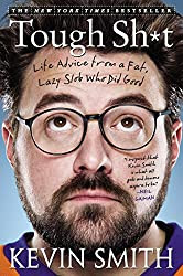 Tough Sh*t: Life Advice from a Fat, Lazy Slob Who Did Good, by Kevin Smith