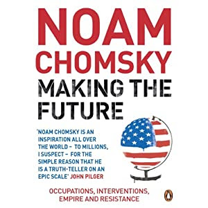 Making the Future: Occupations, Interventions, Empire and Resistance | [Noam Chomsky]