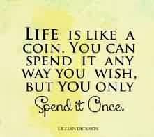 Amazing Life Quotes Life Is Like A Coinyou Can Spend It Any Way
