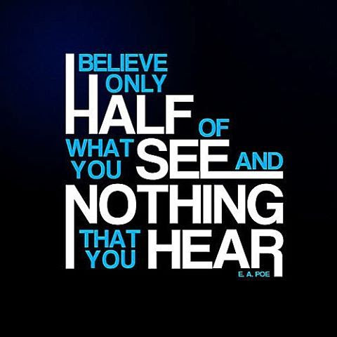 Believe Only Half Of What You See And Nothing That You Hear Pictures